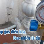 Điều hòa nhiệt độ cần nạp gas bao nhiêu là đủ